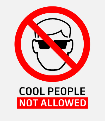 Cool people not allowed